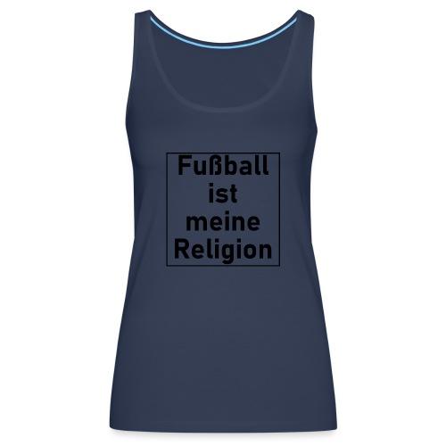 Fußball ist meine Religion V2 - Frauen Premium Tank Top