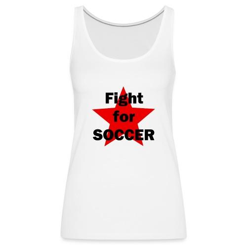 Fight for SOCCER - Frauen Premium Tank Top