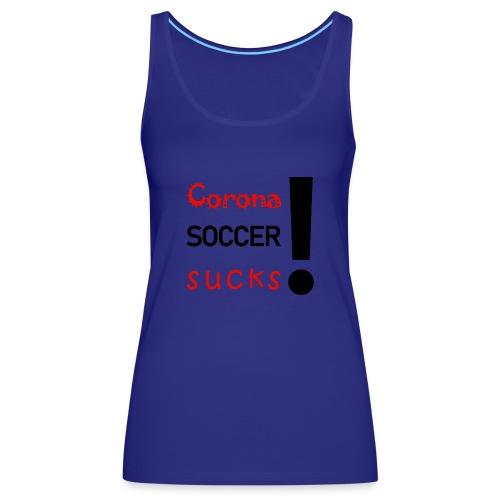 Corona Soccer sucks - Frauen Premium Tank Top