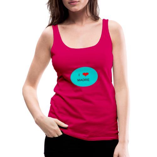 DIA DE LA MADRE - Camiseta de tirantes premium mujer