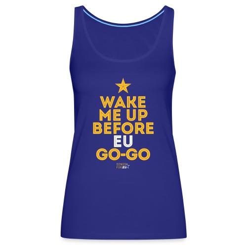Wake me up before EU Go-Go   SongsFor.EU - Women's Premium Tank Top