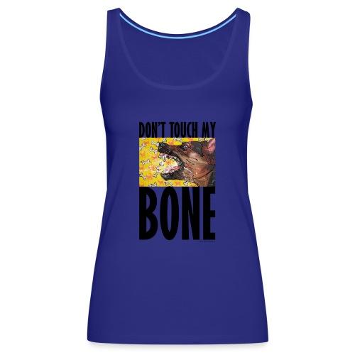 Dont touch my bone - Vrouwen Premium tank top