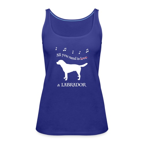 All you need is a Labrador - Frauen Premium Tank Top