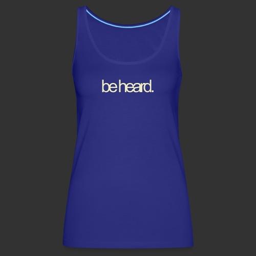 be heard - Vrouwen Premium tank top