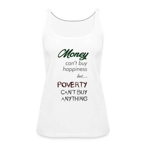 Money can't buy happiness - Canotta premium da donna