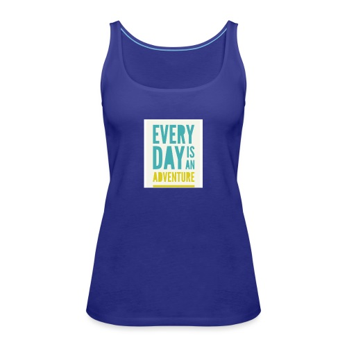 Every day is an adventure - Women's Premium Tank Top