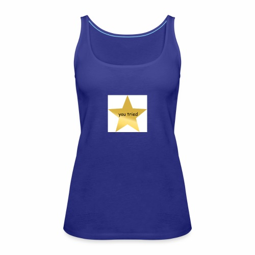 You Tried Star - Women's Premium Tank Top