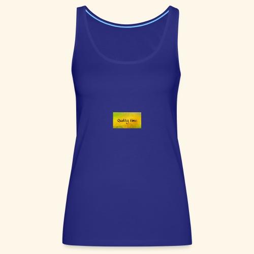 Quality time gute Zeit Familie T-Shirt Shirt - Frauen Premium Tank Top
