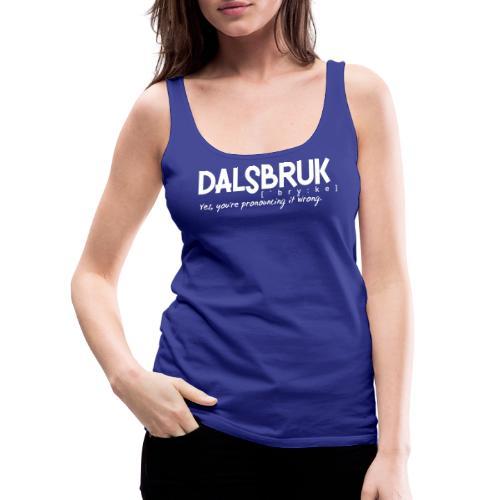 Dalsbruk: yes, you're pronouncing it wrong - Naisten premium hihaton toppi