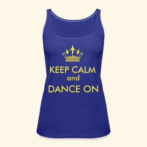 Keep calm and dance on - Frauen Premium Tank Top