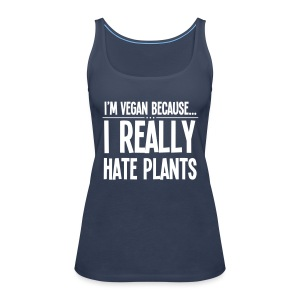 I'm Vegan Because I Really Hate Plants - Vrouwen Premium tank top