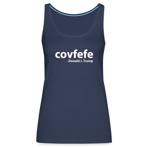Covfefe - Donald J. Trump - Vrouwen Premium tank top