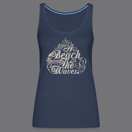 LIFE A BEACH ENJOY THE WAVES Tee Shirts - Women's Premium Tank Top
