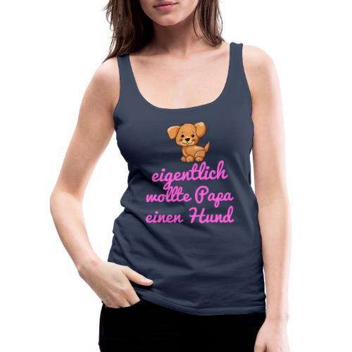 Eigentlich wollte Papa einen Hund pink - Frauen Premium Tank Top