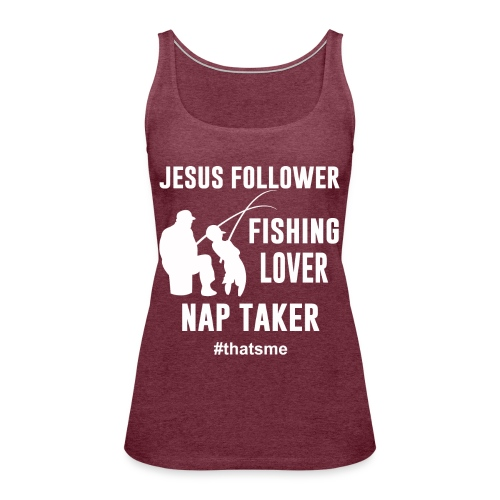 Jesus follower fishing lover nap taker - Women's Premium Tank Top