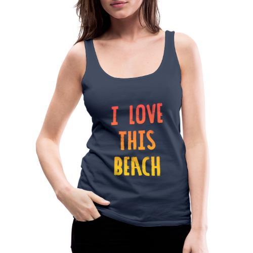 I love this Beach - Premium singlet for kvinner