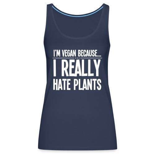 I'm Vegan Because I Really Hate Plants - Vrouwen Premium tank top