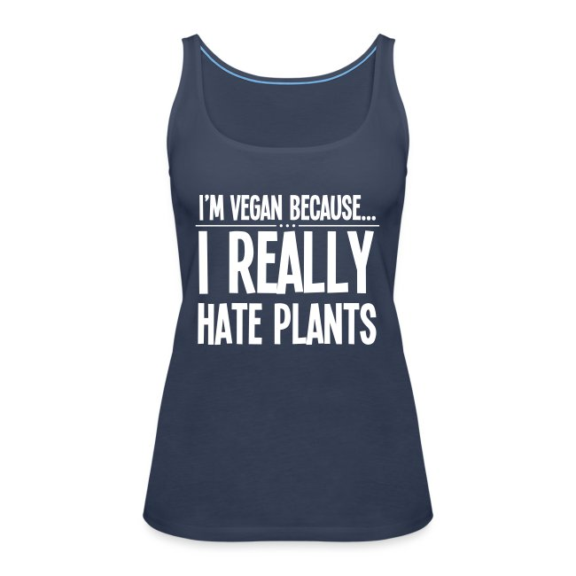 I'm Vegan Because I Really Hate Plants