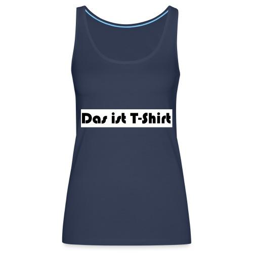 Das_ist_T-Shirt - Frauen Premium Tank Top