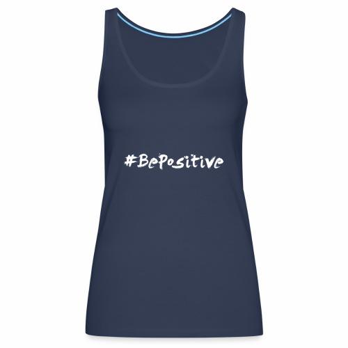 BePositive - Soyez Positif et Changez le Monde ! - Débardeur Premium Femme
