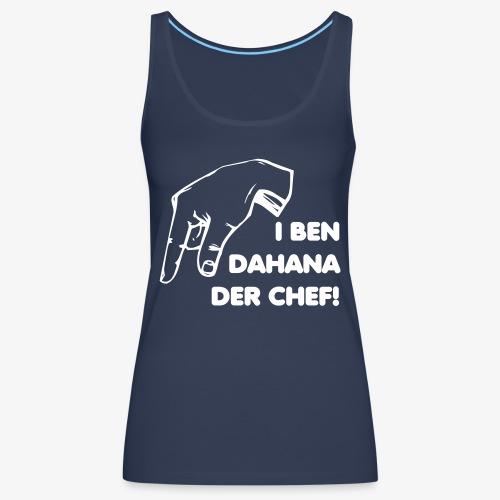 I ben dahanna der Chef - Frauen Premium Tank Top