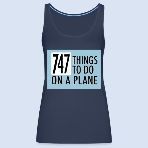 747 THINGS TO DO... - Frauen Premium Tank Top