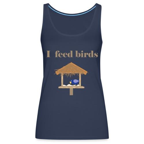 I feed birds - Naisten premium hihaton toppi