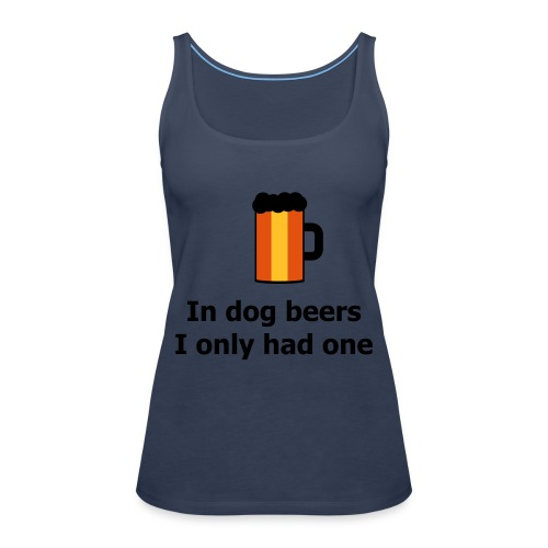 In dog beers I only had one - Frauen Premium Tank Top