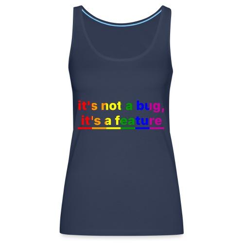 It's not a bug, it's a feature (Rainbow) - Camiseta de tirantes premium mujer