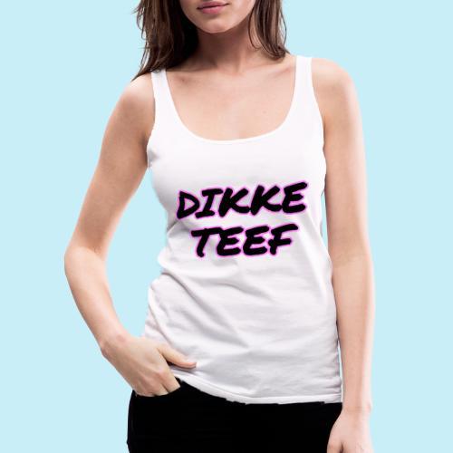 Dikke Teef - Débardeur Premium Femme