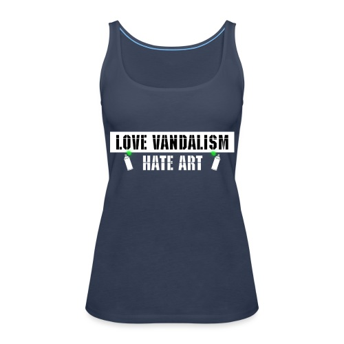 Love Vandalism Hate Art - Frauen Premium Tank Top