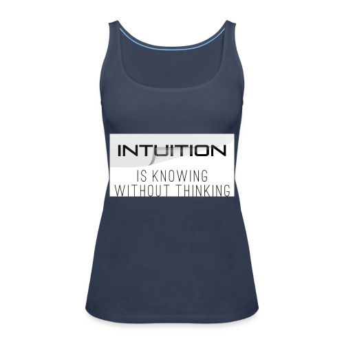 Intuition is knowing without thinking - Frauen Premium Tank Top