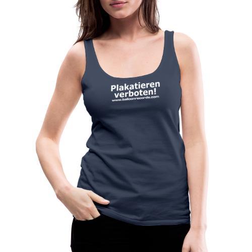 Plakatieren verboten - Frauen Premium Tank Top