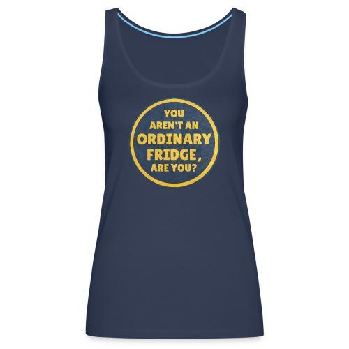 You aren't an Ordinary Fridge, are you? - Women's Premium Tank Top