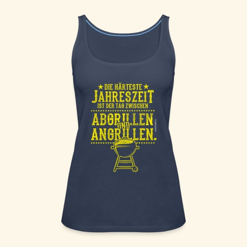 Grill-T-Shirt Grillsaison Abgrillen Angrillen - Frauen Premium Tank Top
