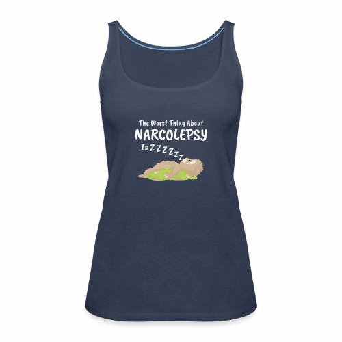 Sloth Narcolepsy Worst thing about Nacolrpdy ZZZ - Women's Premium Tank Top