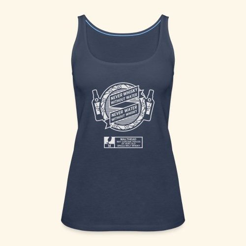 Never whisky without water - Frauen Premium Tank Top