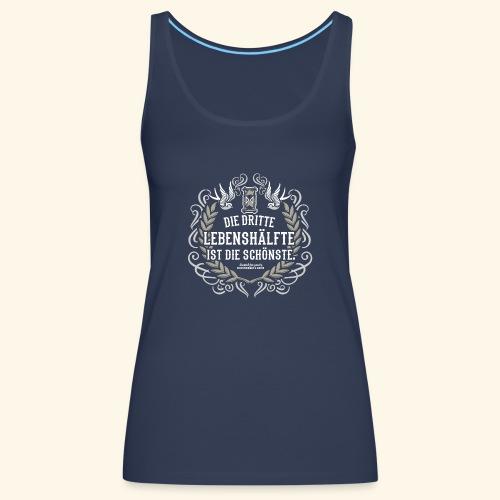Sprüche T Shirt Die dritte Lebenshälfte - Frauen Premium Tank Top