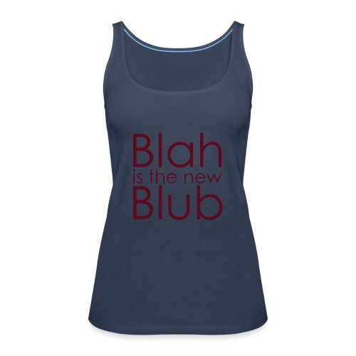 Blah is the new Blub - Frauen Premium Tank Top