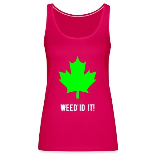 Weed'id it! - Women's Premium Tank Top