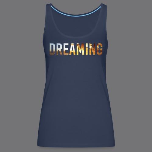 DREAMING Tee Shirts - Women's Premium Tank Top