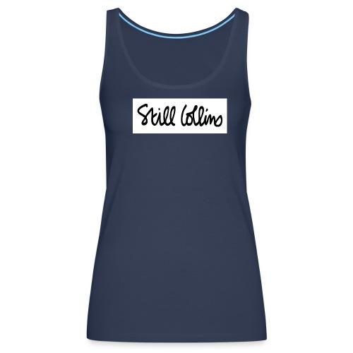 Still Collins Schriftzug - Frauen Premium Tank Top