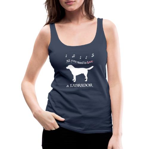 All you need is a Labrador - Frauen Premium Tank Top