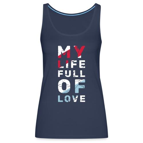 My Life Full Of Love - Tank top damski Premium