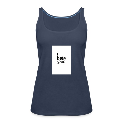 I Hate You But I Love You - Women's Premium Tank Top
