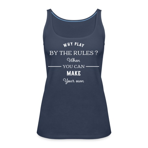 Why play by the rules white png - Women's Premium Tank Top