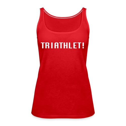 TRIATHLET! Triathlon, Swim, Bike, Run, Ironman - Frauen Premium Tank Top