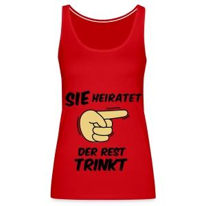 Sie heiratet der Rest trinkt - JGA T-Shirt - party - Frauen Premium Tank Top