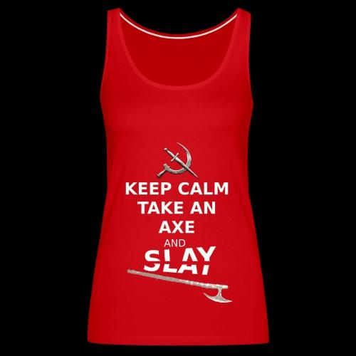 Keep Calm Take an Axe and Slay - Blanc - Débardeur Premium Femme