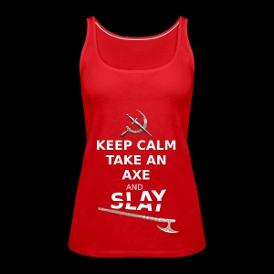 Keep Calm Take an Axe and Slay - Blanc - Débardeur Premium Femme
